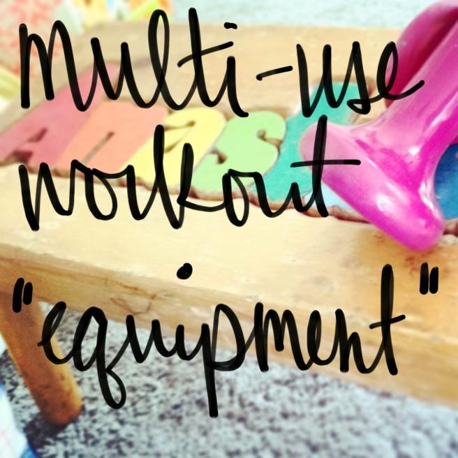 "Multi-use workout ""equipment"" | SustainablyFitMama.wordpress.com"