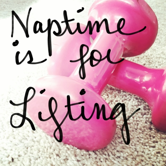 Naptime is for Lifting | SustainablyFitMama.wordpress.com
