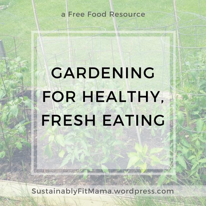 Gardening for Healthy, Fresh Eating | SustainablyFitMama.WordPress.com
