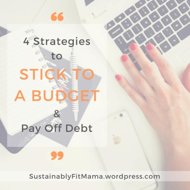 4 Strategies to STICK TO A BUDGET & Pay off Debt